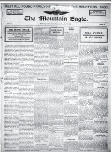 Early edition Pictured above is a copy of one of the earliest editions of The Mountain Eagle that still exists. This front page was printed on December 17, 1908, just about 16 months after the very first edition of The Eagle appeared on August 7, 1907.