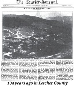 "The photograph and accompanying story seen feature Letcher County and the town of Whitesburg as they were 134 years ago. The clipping comes from a darkened copy of The Courier-Journal of Louisville published on January 5, 1886. The story, which appeared 26 years before the railroad arrived here and 21 years before The Mountain Eagle was founded, describes Whitesburg as ""one of the most picturesque of Kentucky mountain towns,"" and also one of the most peaceful. The report also details an 1884 vote to move the county seat 2-1/2 miles from Whitesburg and how that vote was struck down by order of the Kentucky Court of Appeals."
