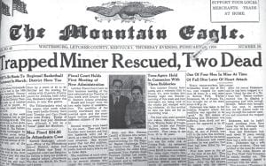 The headline across the front page of the February 16, 1950 edition of The Mountain Eagle shows what was on the minds of many Letcher County residents at that time — the outcome of a coal mine roof fall at Bottom Fork.